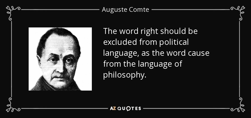 The word right should be excluded from political language, as the word cause from the language of philosophy. - Auguste Comte