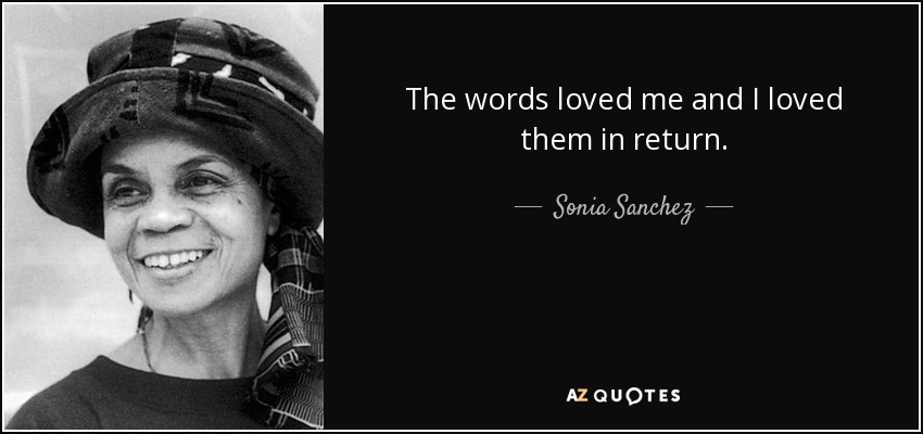 The words loved me and I loved them in return. - Sonia Sanchez