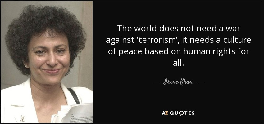 Irene Khan Quote The World Does Not Need A War Against Terrorism