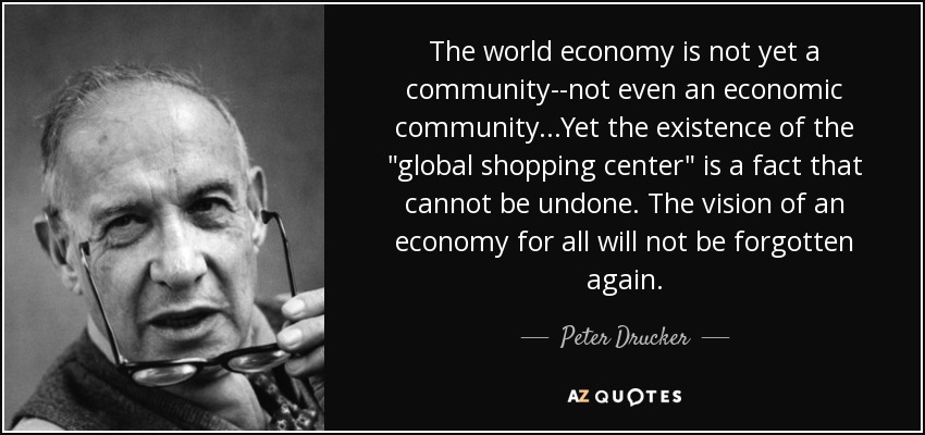 The world economy is not yet a community--not even an economic community...Yet the existence of the