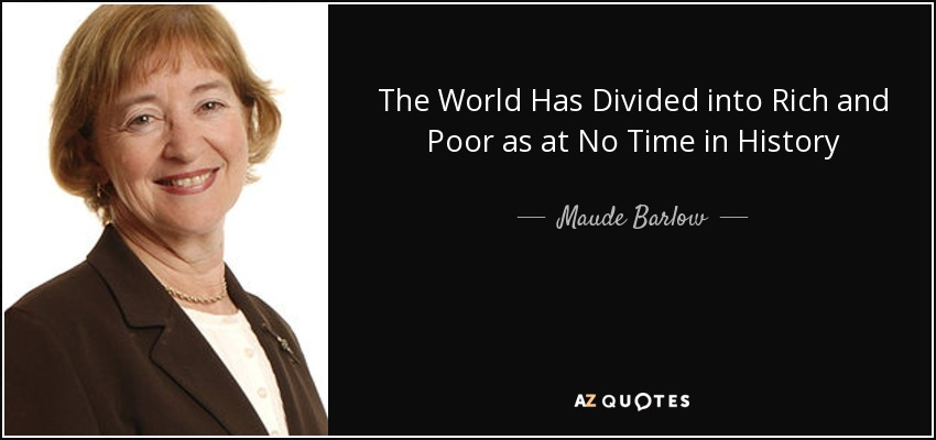 The World Has Divided into Rich and Poor as at No Time in History - Maude Barlow