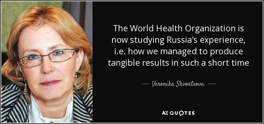 The World Health Organization is now studying Russia's experience, i.e. how we managed to produce tangible results in such a short time - Veronika Skvortsova