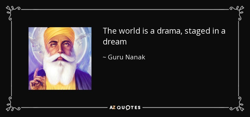 Guru Nanak Quote The World Is A Drama Staged In A Dream