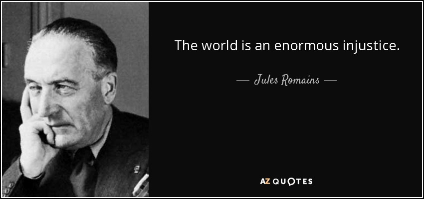 The world is an enormous injustice. - Jules Romains
