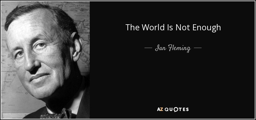 Ian Fleming Quote The World Is Not Enough