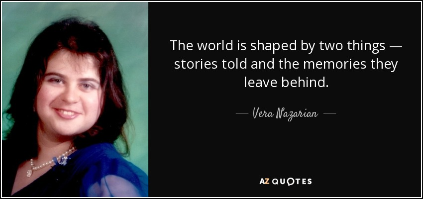The world is shaped by two things — stories told and the memories they leave behind. - Vera Nazarian