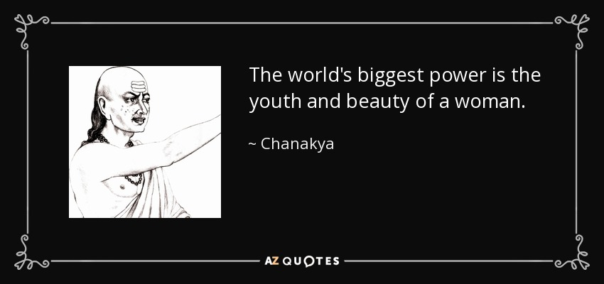 The world's biggest power is the youth and beauty of a woman. - Chanakya