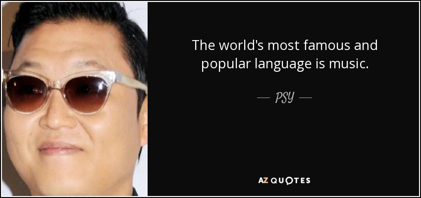 PSY Quote The World's Most Famous And Popular Language Is Music Enchanting Most Famous Quotes