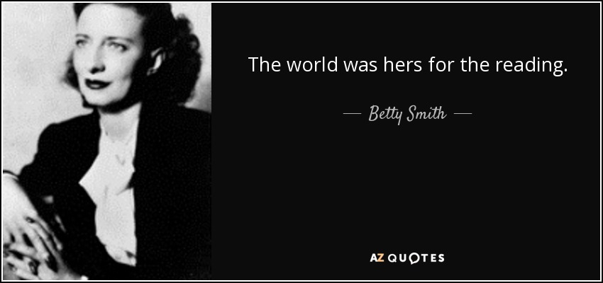 The world was hers for the reading. - Betty Smith