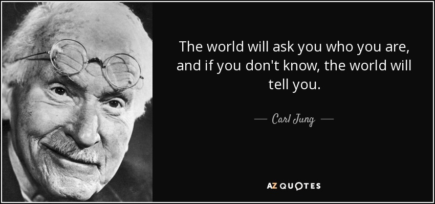 Carl Jung Quote: The World Will Ask You Who You Are, And If
