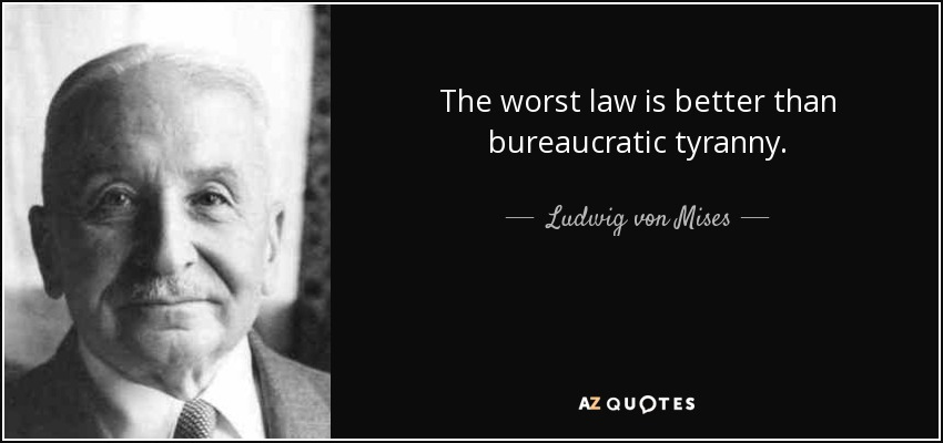 The worst law is better than bureaucratic tyranny. - Ludwig von Mises