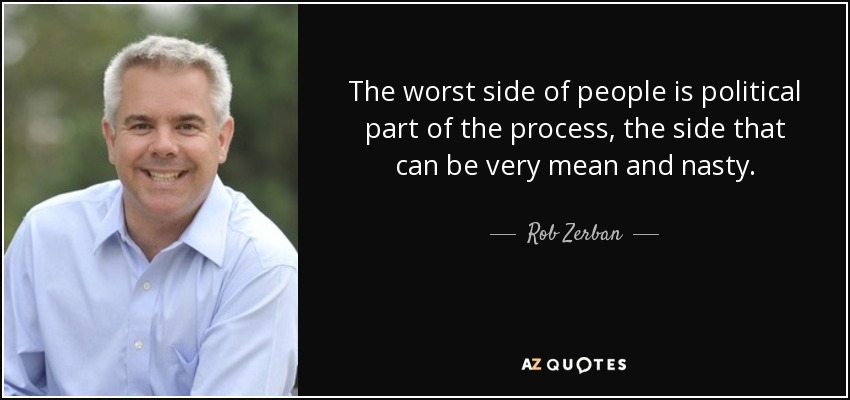 The worst side of people is political part of the process, the side that can be very mean and nasty. - Rob Zerban