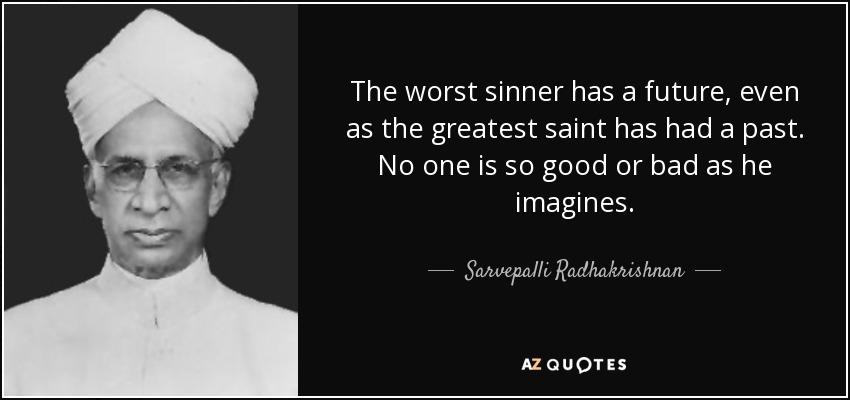 Sarvepalli Radhakrishnan quote: The worst sinner has a