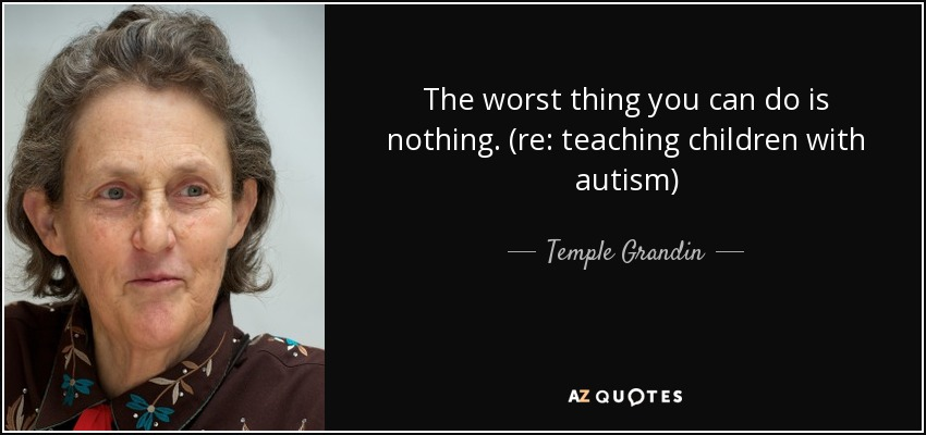 teaching preschoolers with autism temple grandin quote the worst thing you can do is 490