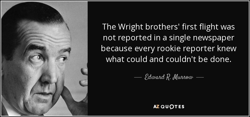 Edward R Murrow Quote The Wright Brothers' First Flight Was Not Impressive The Wright Brothers Quotes