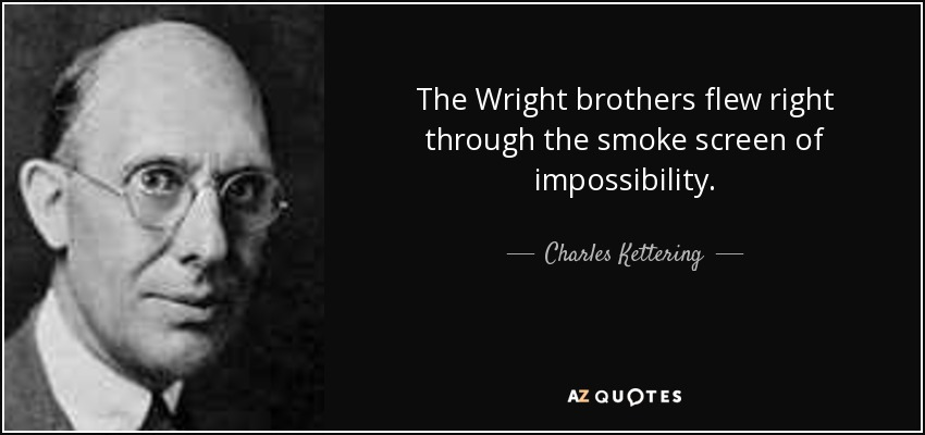 Charles Kettering Quote The Wright Brothers Flew Right Through The Fascinating The Wright Brothers Quotes