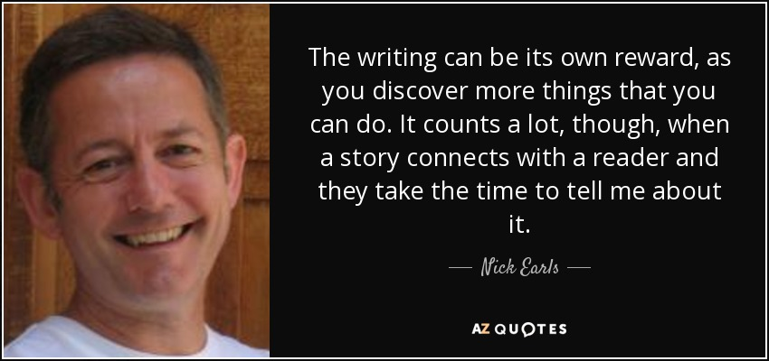 The writing can be its own reward, as you <b>discover more</b> things that you can - quote-the-writing-can-be-its-own-reward-as-you-discover-more-things-that-you-can-do-it-counts-nick-earls-130-9-0963