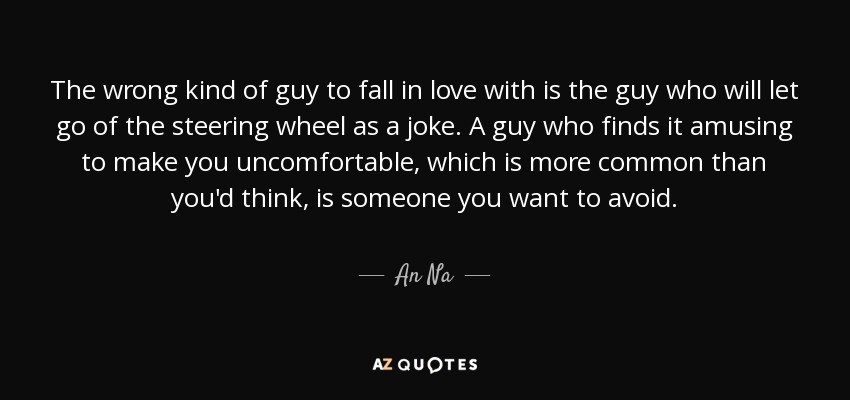 An Na quote: The wrong kind of guy to fall in love with