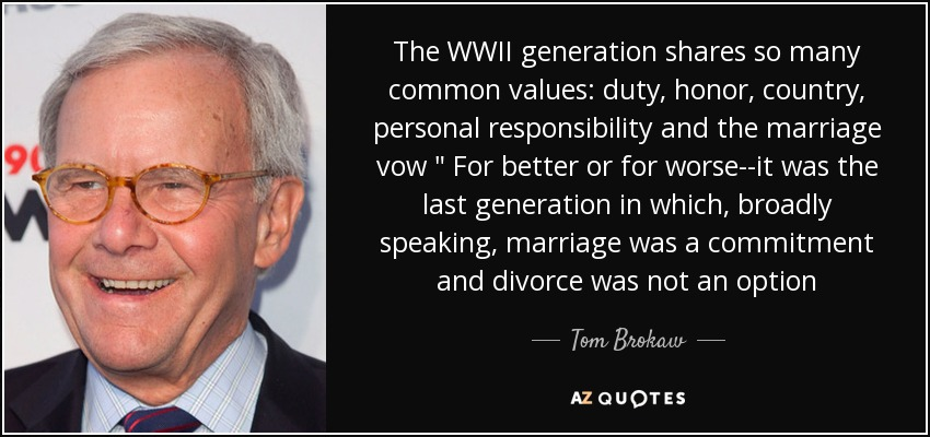 The WWII generation shares so many common values: duty, honor, country, personal responsibility and the marriage vow