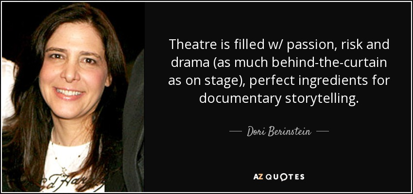 Theatre is filled w/ passion, risk and drama (as much behind-the-curtain as on stage), perfect ingredients for documentary storytelling. - Dori Berinstein
