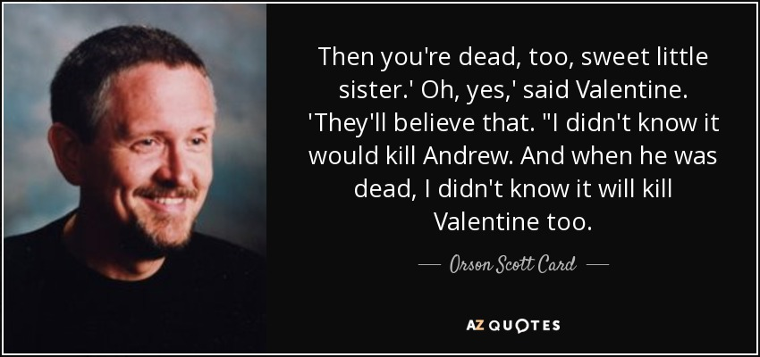 Then you're dead, too, sweet little sister.' Oh, yes,' said Valentine. 'They'll believe that.