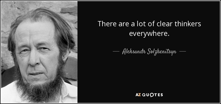 There are a lot of clear thinkers everywhere. - Aleksandr Solzhenitsyn