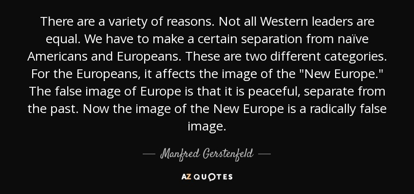 There are a variety of reasons. Not all Western leaders are equal. We have to make a certain separation from naïve Americans and Europeans. These are two different categories. For the Europeans, it affects the image of the