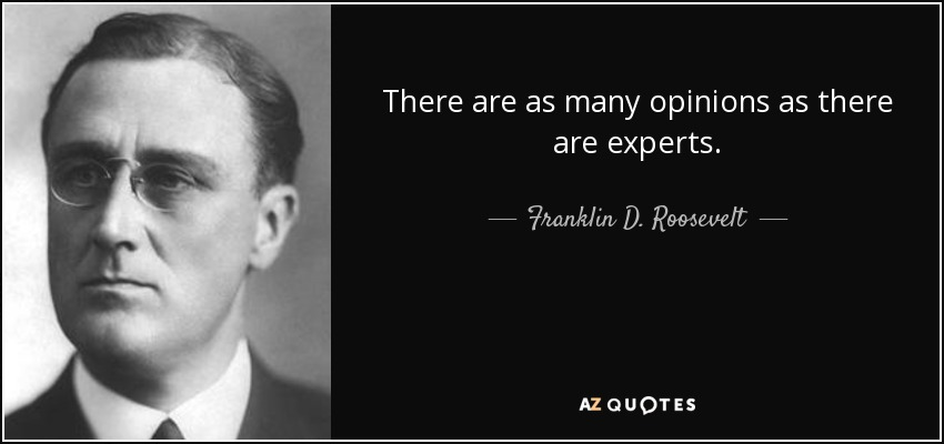 There are as many opinions as there are experts. - Franklin D. Roosevelt