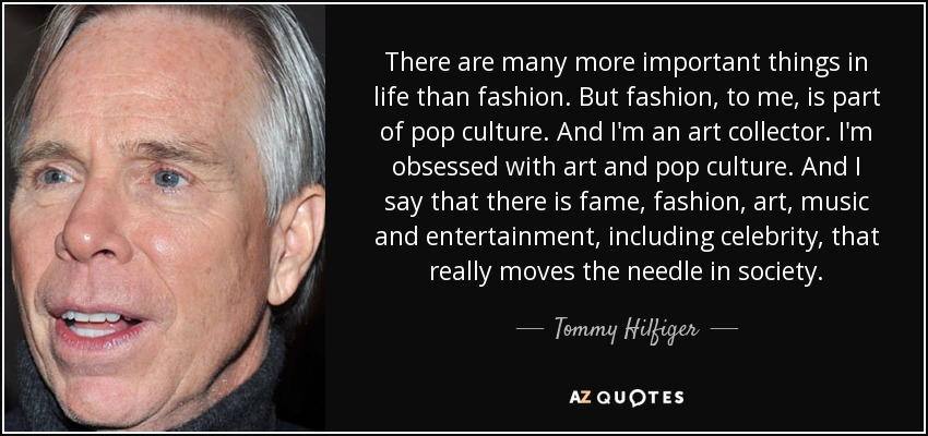 28027dc96df0 Tommy Hilfiger quote  There are many more important things in life ...