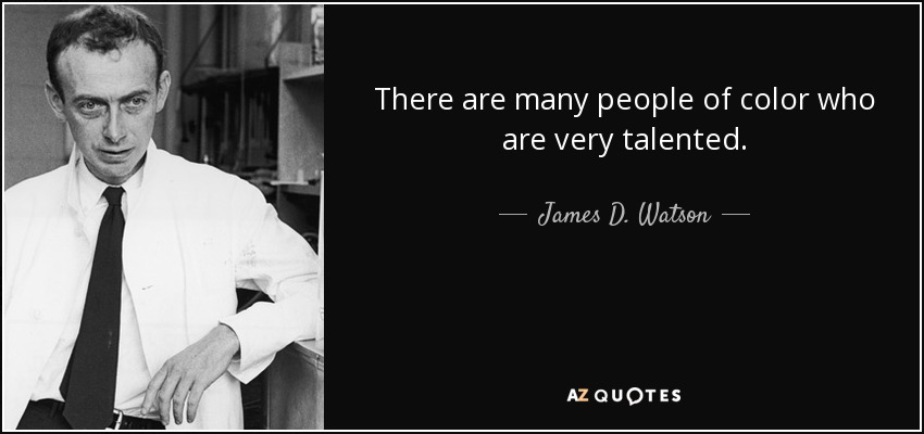 There are many people of color who are very talented. - James D. Watson