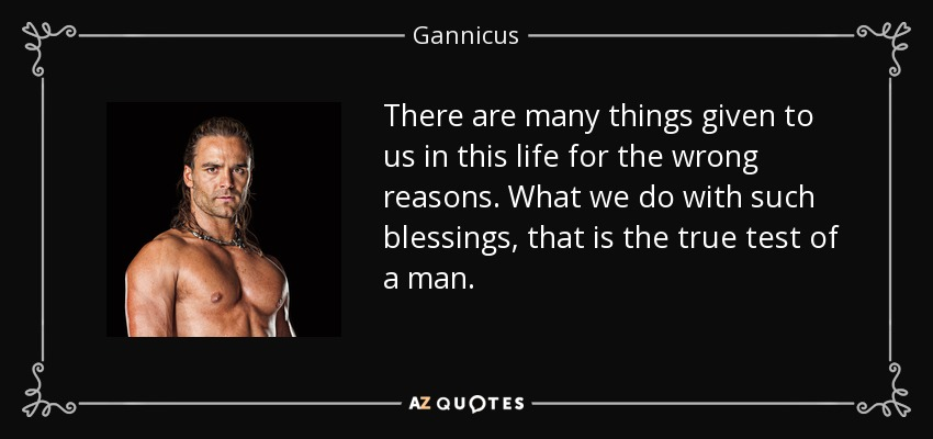 Gannicus Quote: There Are Many Things Given To Us In This