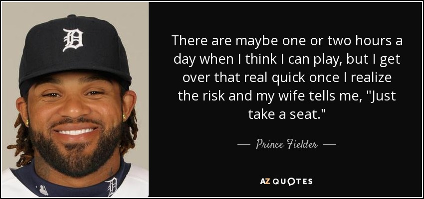 There are maybe one or two hours a day when I think I can play, but I get over that real quick once I realize the risk and my wife tells me,