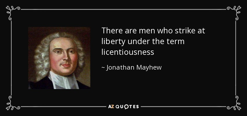 There are men who strike at liberty under the term licentiousness - Jonathan Mayhew