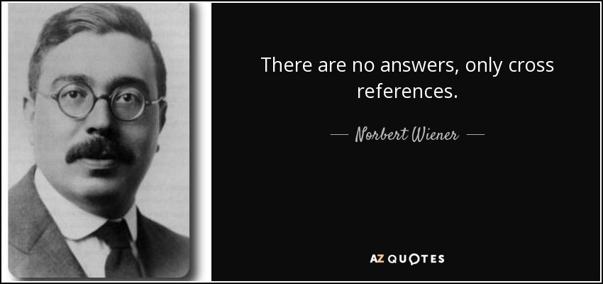 There are no answers, only cross references. - Norbert Wiener