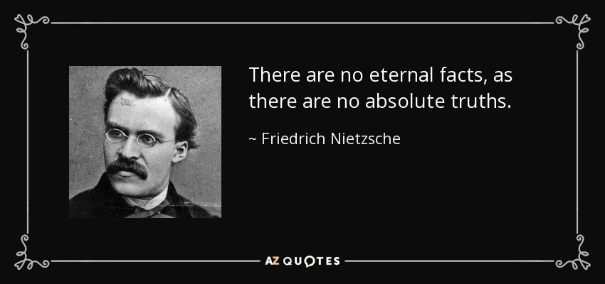 There are no eternal facts, as there are no absolute truths. - Friedrich Nietzsche