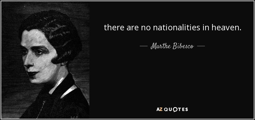 there are no nationalities in heaven. - Marthe Bibesco