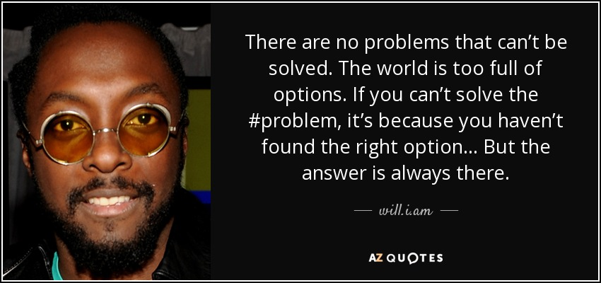 will i am quote: There are no problems that can't be solved  The