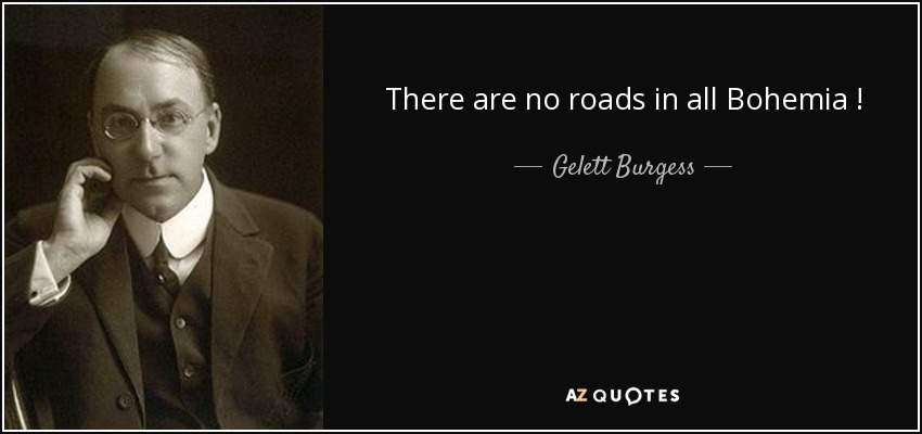 There are no roads in all Bohemia ! - Gelett Burgess