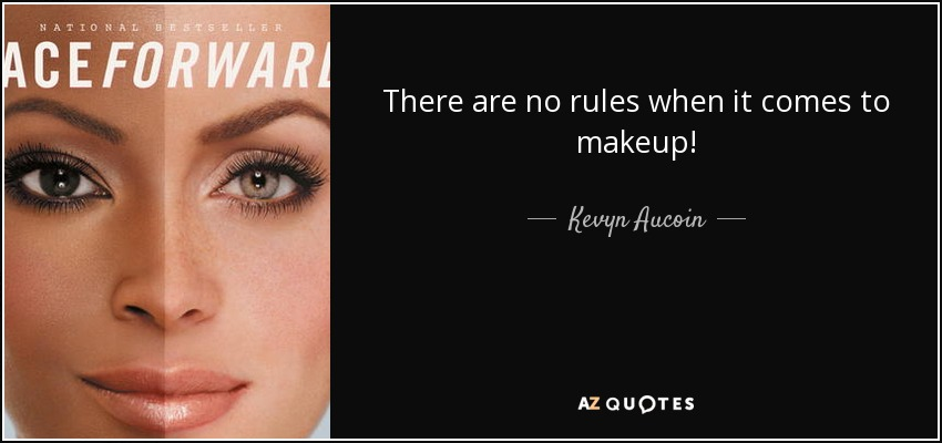 There are no rules when it comes to makeup! - Kevyn Aucoin