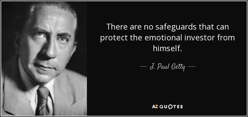 There are no safeguards that can protect the emotional investor from himself. - J. Paul Getty