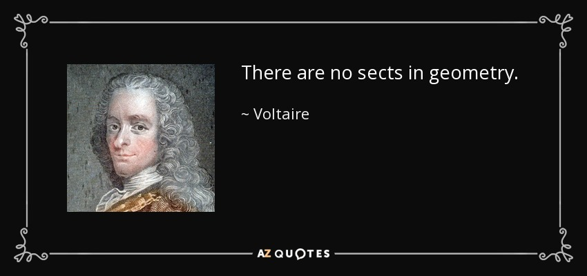 There are no sects in geometry. - Voltaire