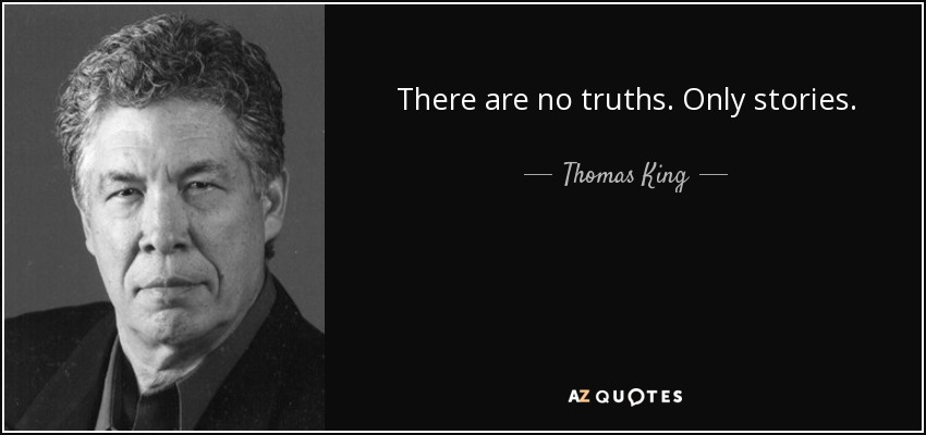 There are no truths. Only stories. - Thomas King