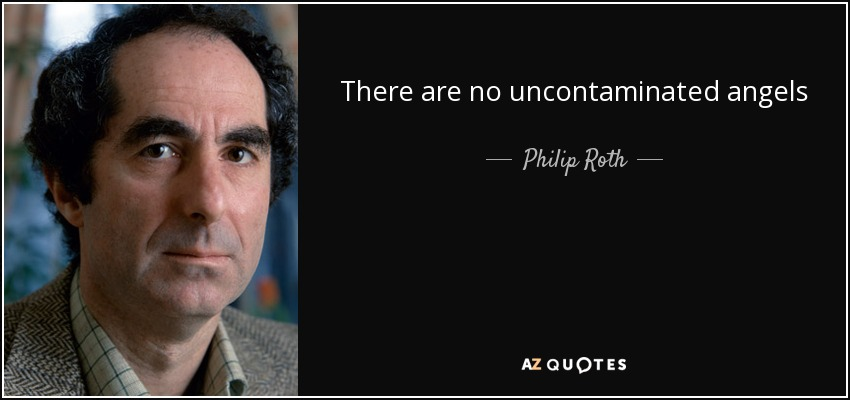 There are no uncontaminated angels - Philip Roth