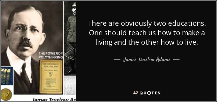 There are obviously two educations. One should teach us how to make a living and the other how to live. - James Truslow Adams