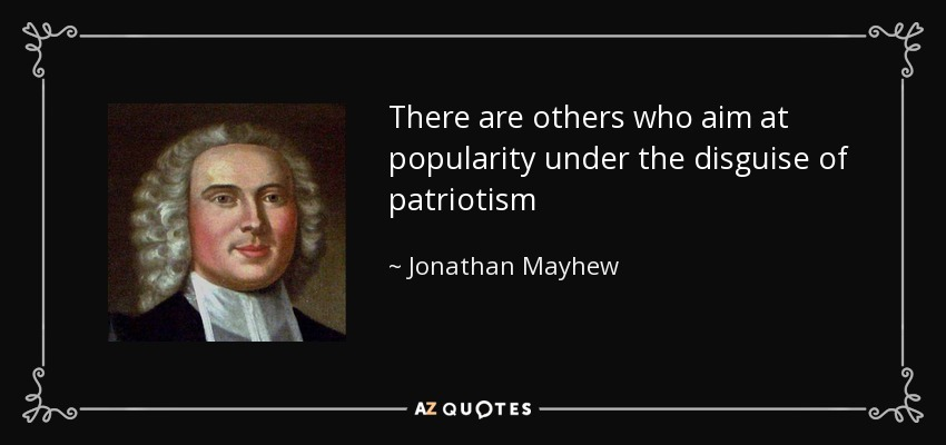 There are others who aim at popularity under the disguise of patriotism - Jonathan Mayhew