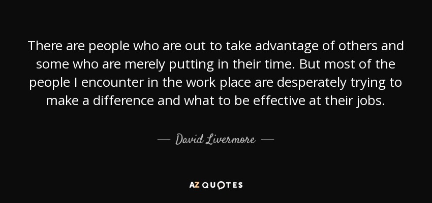 David Livermore quote: There are people who are out to take ...