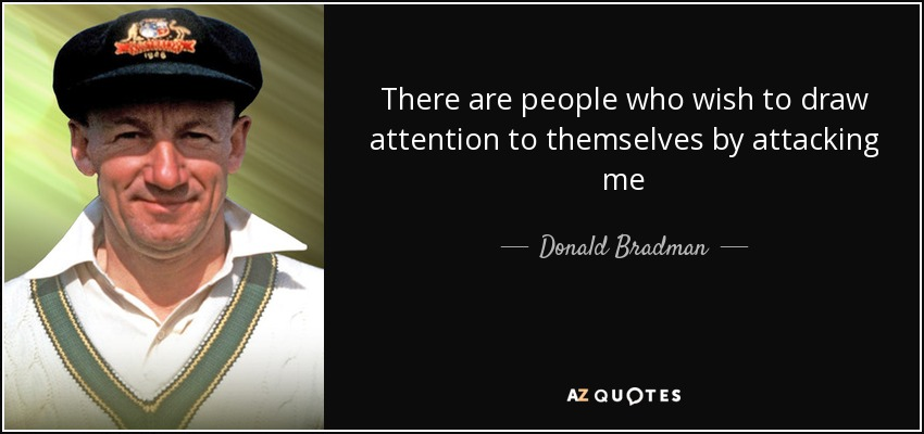 Donald Bradman Quote There Are People Who Wish To Draw Attention To