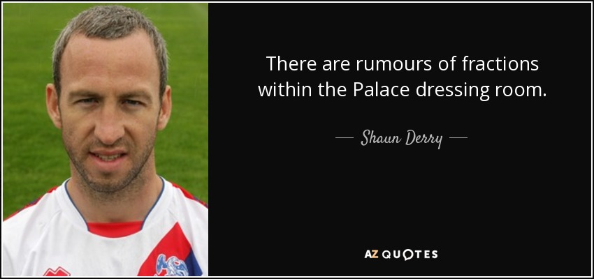 There are rumours of fractions within the Palace dressing room. - Shaun Derry