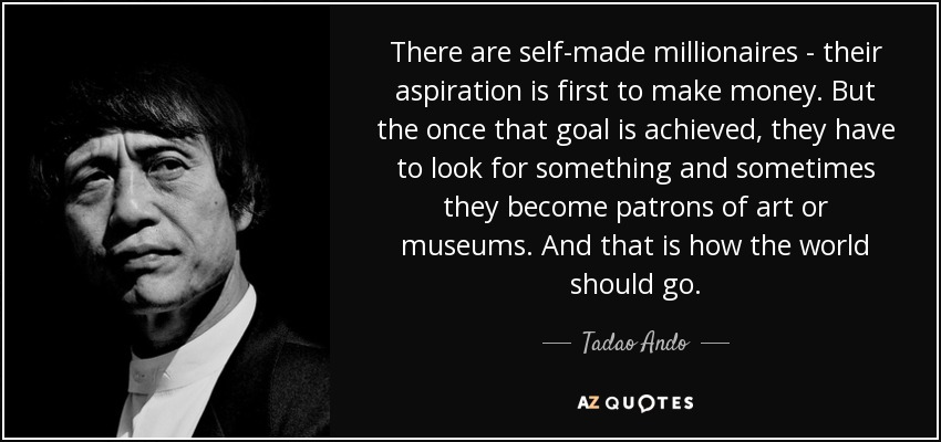 Tadao Ando Quote There Are Self Made Millionaires Their