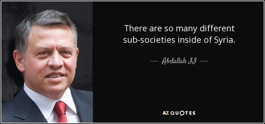 There are so many different sub-societies inside of Syria. - Abdallah II